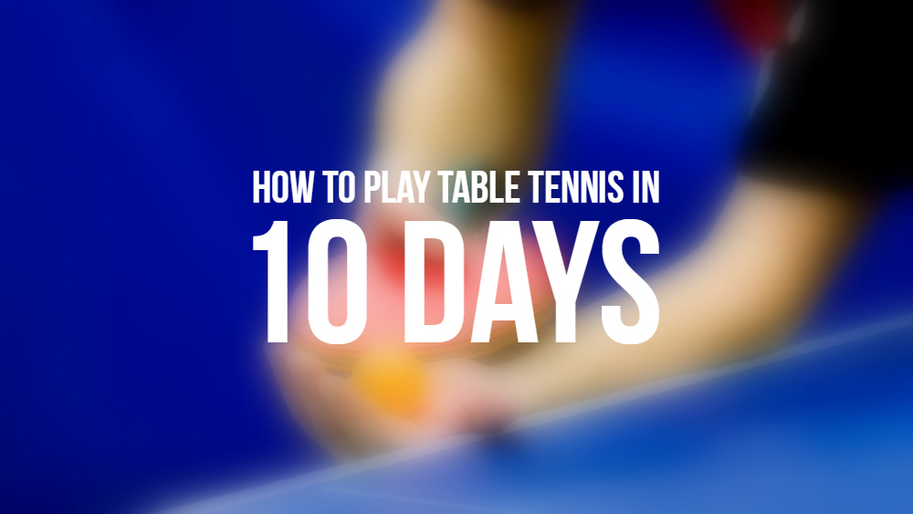 how to play table tennis in 10 days