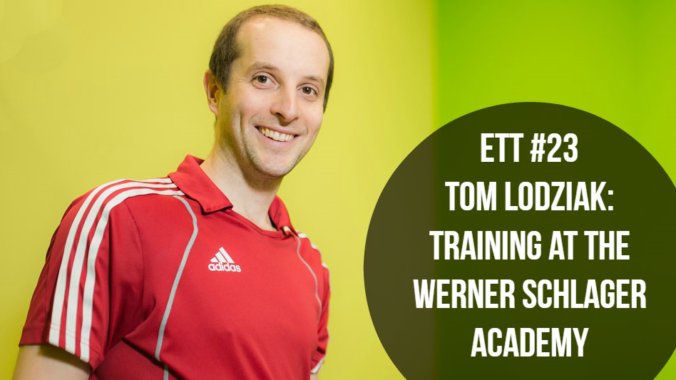 #23 – Tom Lodziak: Training at the Werner Schlager Academy