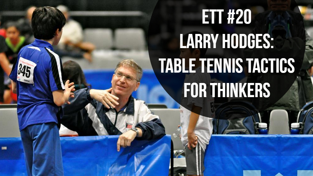 #20 – Larry Hodges: Table Tennis Tactics for Thinkers