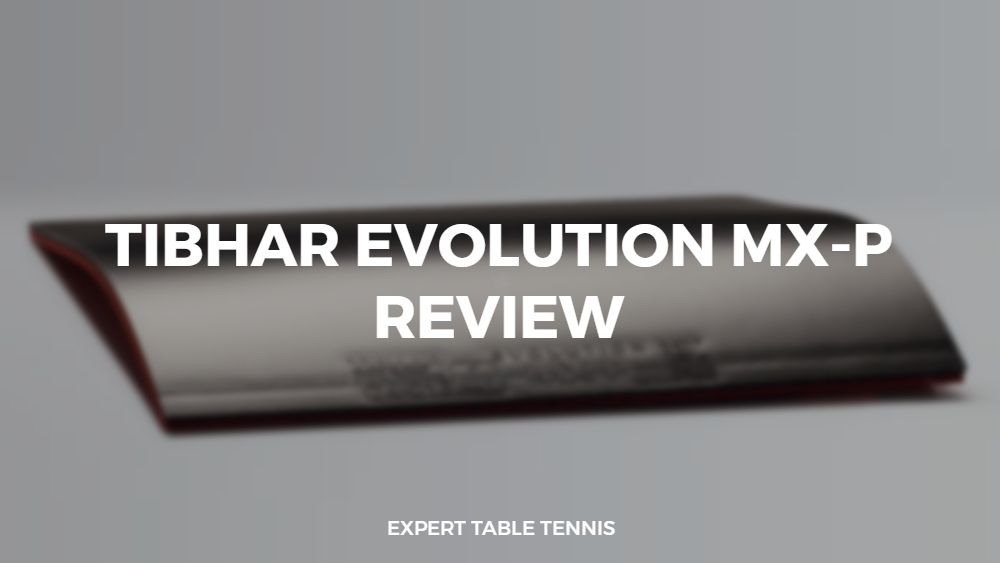 Tibhar Evolution MX-P Rubber Review