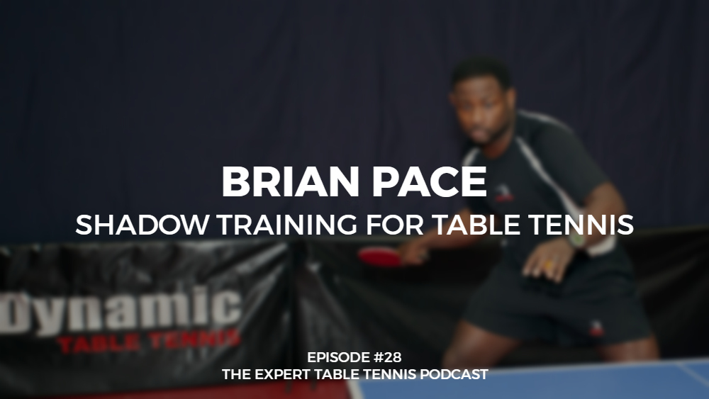 #28 – Brian Pace: Shadow Training for Table Tennis