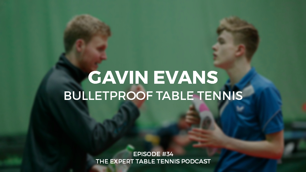 #34 – Gavin Evans: Bulletproof Table Tennis